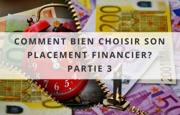 Comment bien choisir son placement financier selon son profil investisseur ? (III)