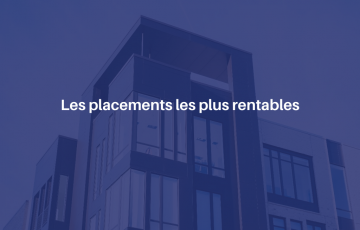 Les placements les plus rentables